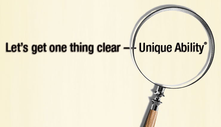 Let's get one thing clear — Unique Ability®.