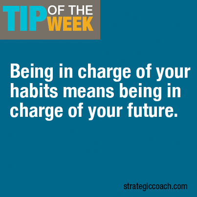 Being in charge of your habits means being in charge of your future.