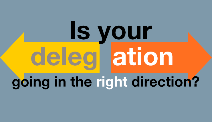 Is your delegation going in the right direction?
