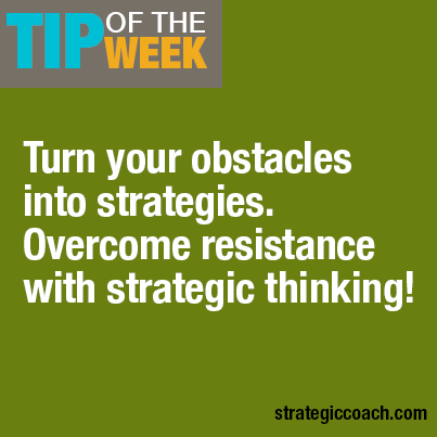 Turn your obstacles into strategies. Overcome resistance with strategic thinking!