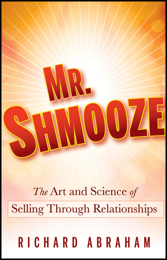 "Cover of ""Mr. Shmooze: The Art And Science Of Selling Through Relationships"" by Richard Abraham."