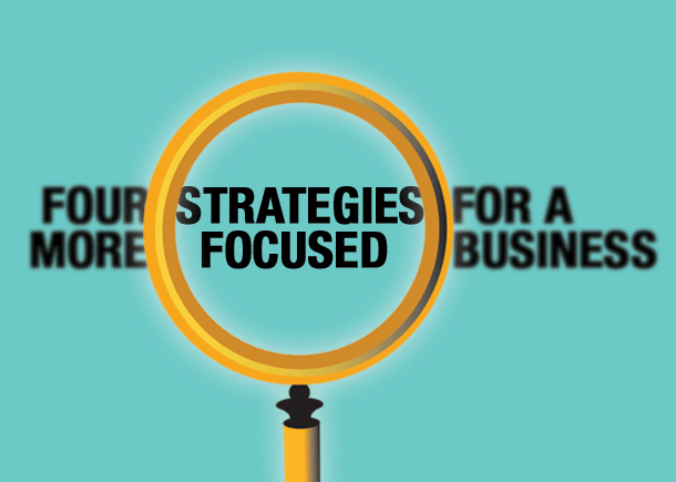 Four Strategies For A More Focused Business