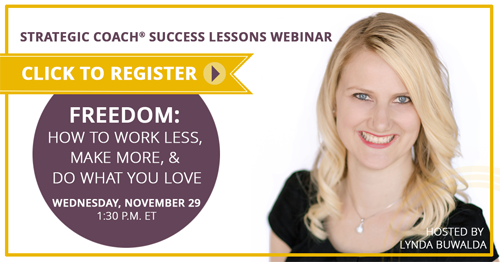Strategic Coach Success Lessons Webinar - Freedom: How To Work Less, Make More, & Do What You Love.