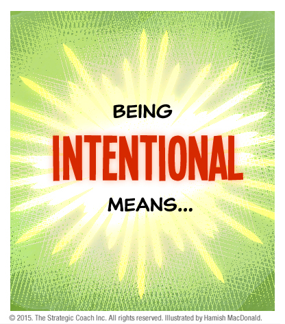 Being intentional means...