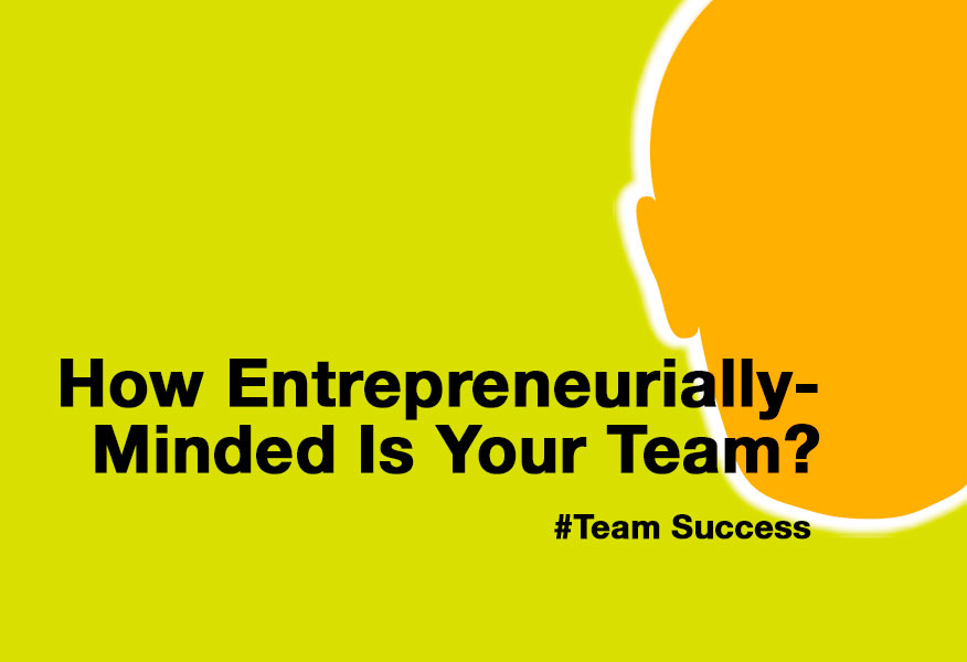 How Entrepreneurially-Minded Is Your Team?